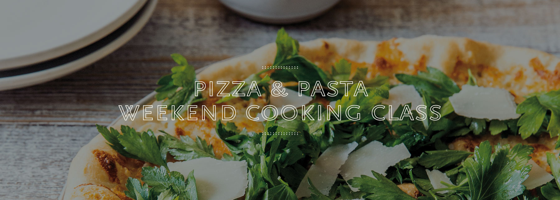 Pizza & Pasta Weekend Cooking Class