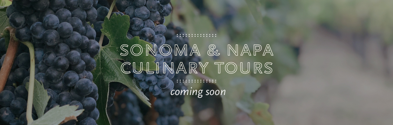 Sonoma & Napa Culinary Tours coming soon